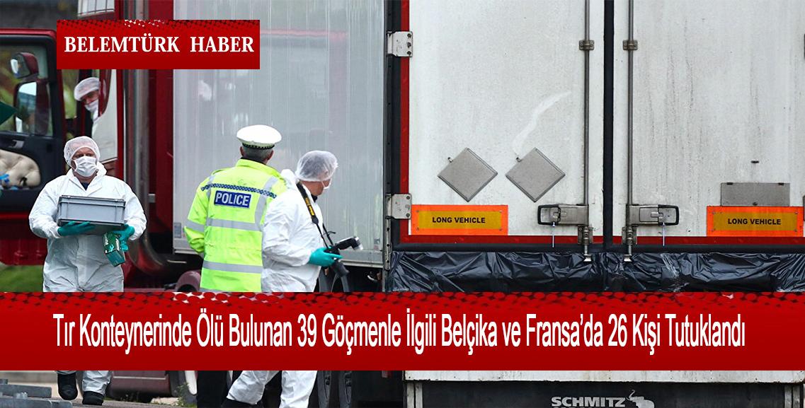 Tır Konteynerinde Ölü Bulunan 39 Göçmenle İlgili Belçika ve Fransa'da 26 Tutuklama
