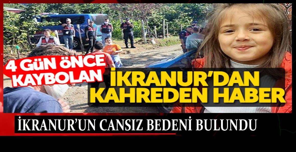 Kayıp 7 yaşındaki İkranur'un cansız bedenine ulaşıldı
