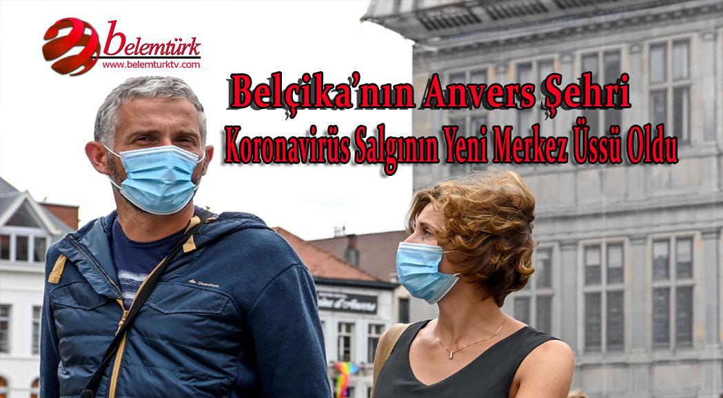 Belçika'nın Anvers şehri koronavirüs salgınının yeni merkez üssü oldu