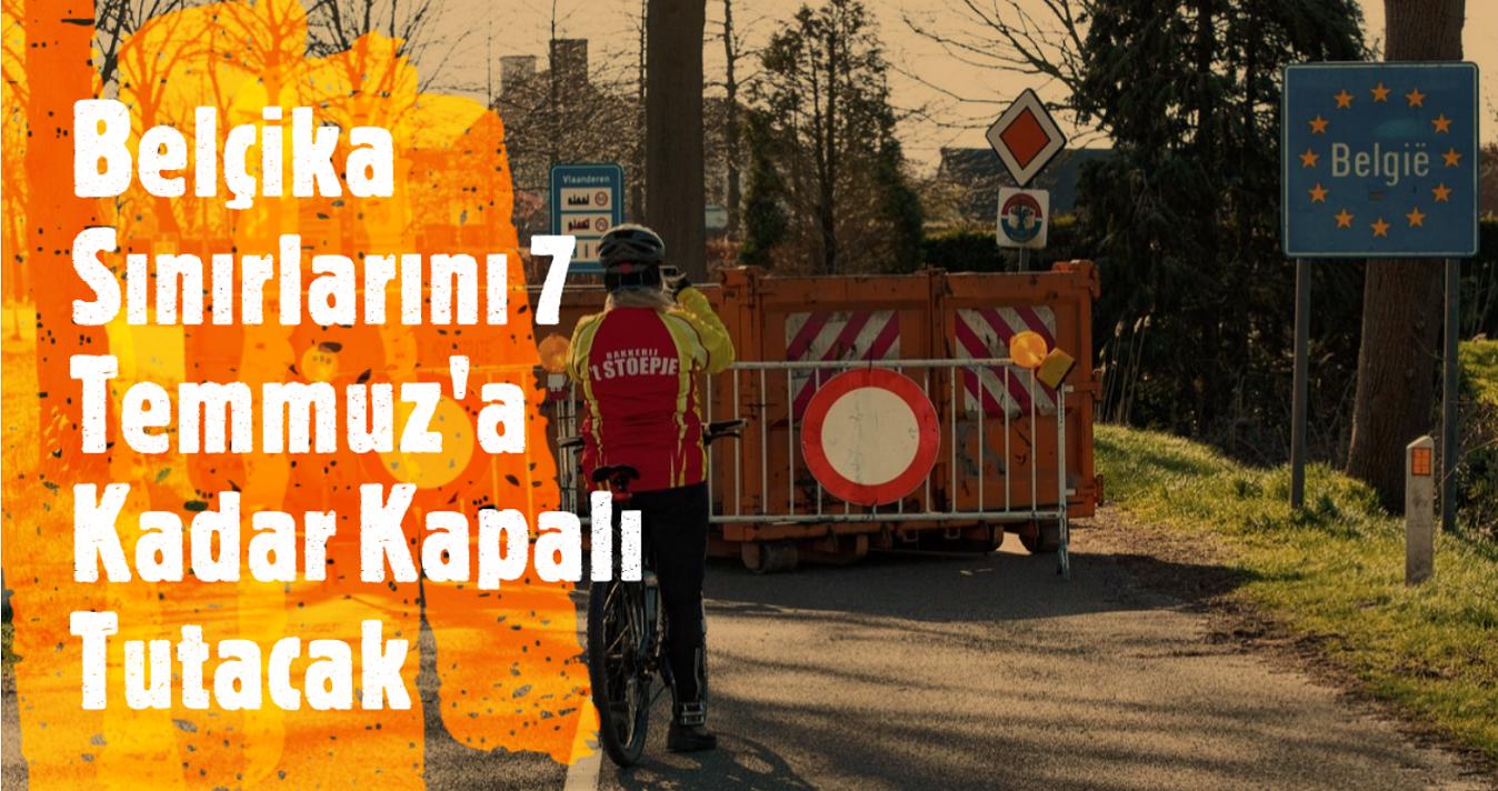 Belçika, sınırlarını 7 Temmuz'a kadar kapalı tutacak