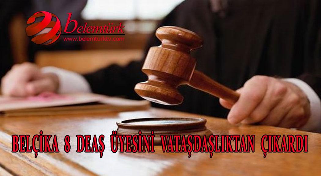 Belçika 8 DEAŞ üyesini vatandaşlıktan çıkardı