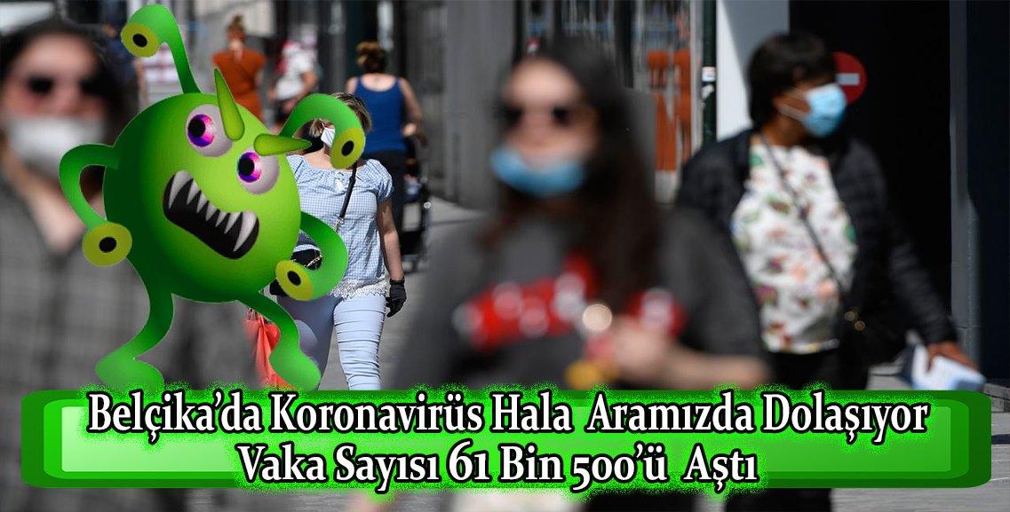 Belçika'da koronovirüs hala aramız da dolaşıyor! Vaka sayısı 61 bin 500'ü aştı.