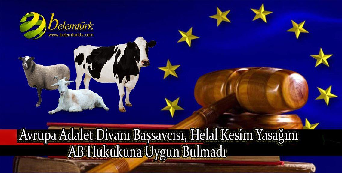 Avrupa Adalet Divanı Başsavcısı, helal kesim yasağını AB hukukuna uygun bulmadı