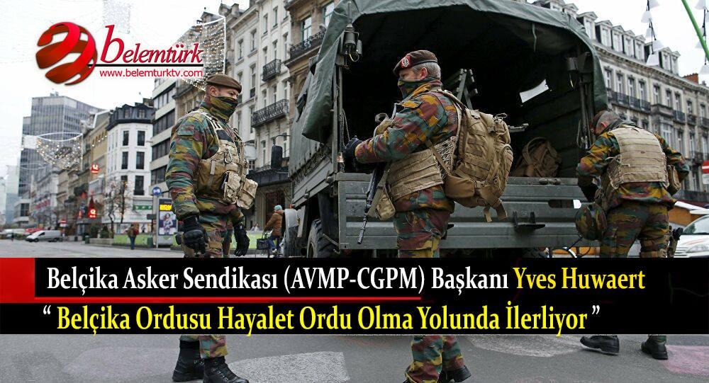 """Belçika Asker Sendikası (ACMP-CGPM) """"Belçika ordusu hayalet ordu olma yolunda ilerliyor"""""""