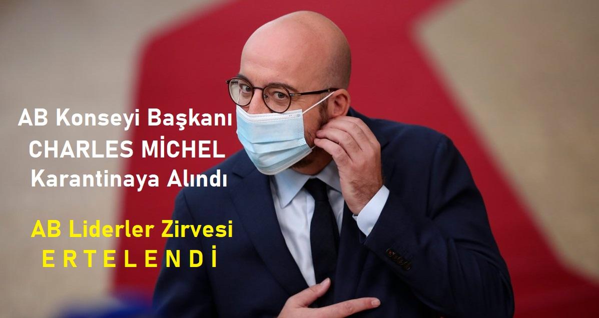 AB Konseyi Başkanı Michel karantinaya alındı. Liderler zirvesi ertelendi.