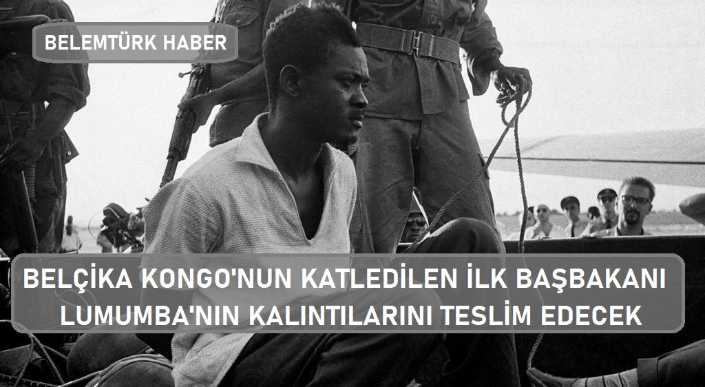 Belçika, Kongo'nun katledilen Başbakanı Patrice Lumumba'nın  kalıntılarını teslim edecek