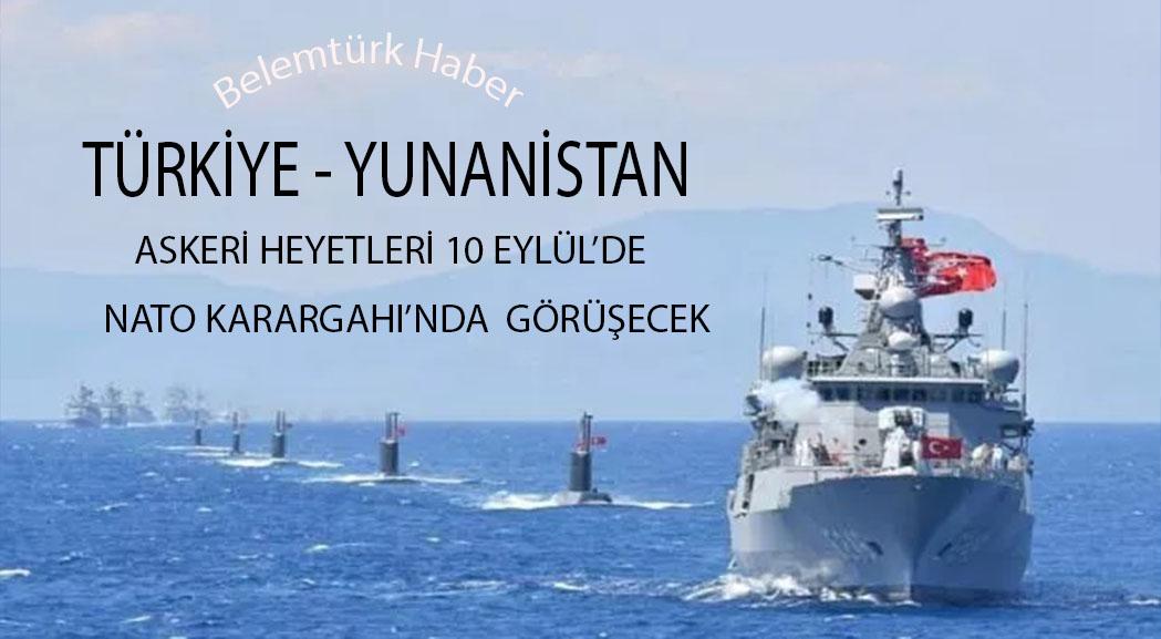 Türkiye-Yunanistan askeri heyet toplantısı NATO Karargahı'nda yapılacak
