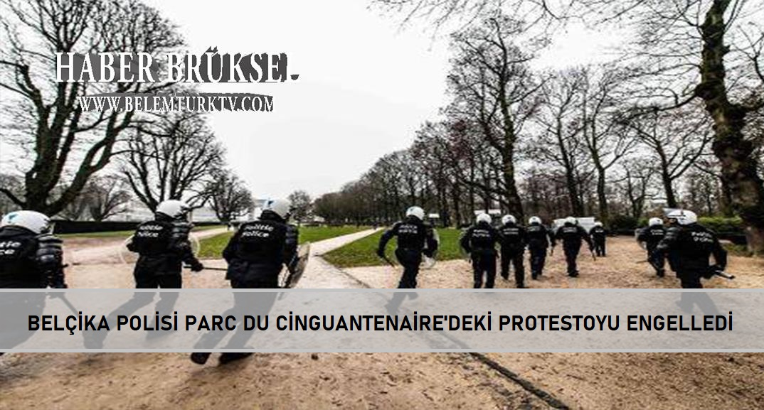 Belçika polisi  Parc du Cinquantenaire'deki protestoyu engelledi