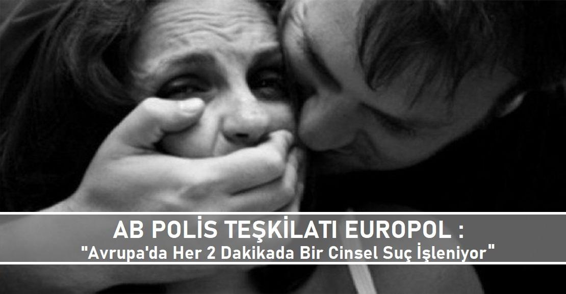 """Europol : """"Avrupa'da her 2 dakikada bir cinsel suç işleniyor"""""""