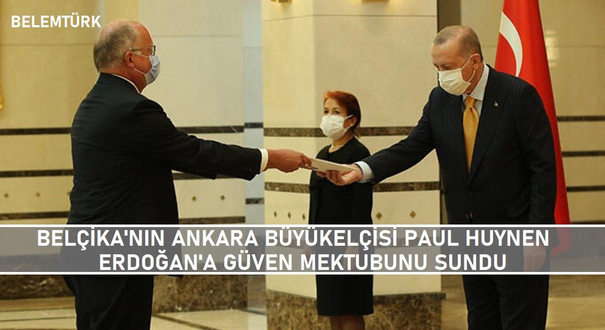 Belçika Büyükelçisi  Paul Huynen, Erdoğan'a güven mektubunu sundu