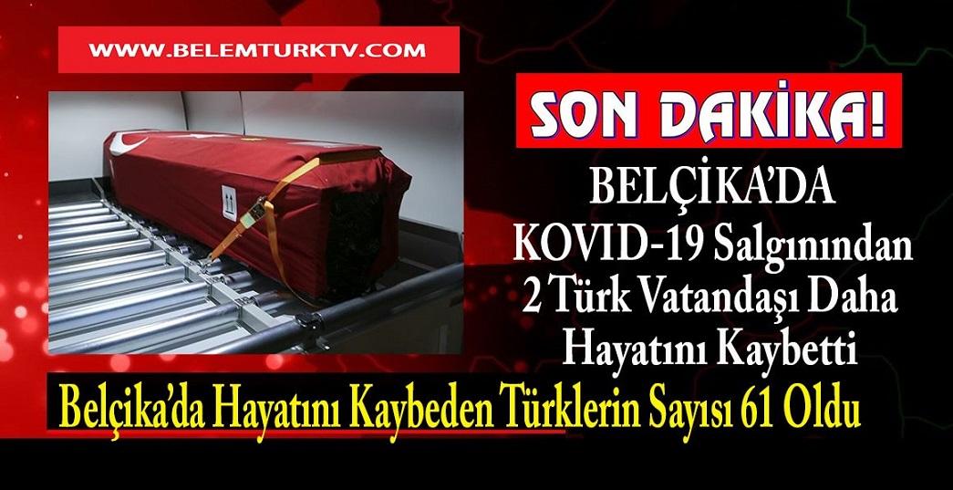 SON DAKİKA… Belçika'da KOVID-19 salgınından hayatını kaybeden Türklerin sayısı 2 kişi daha artarak 61'e yükseldi.