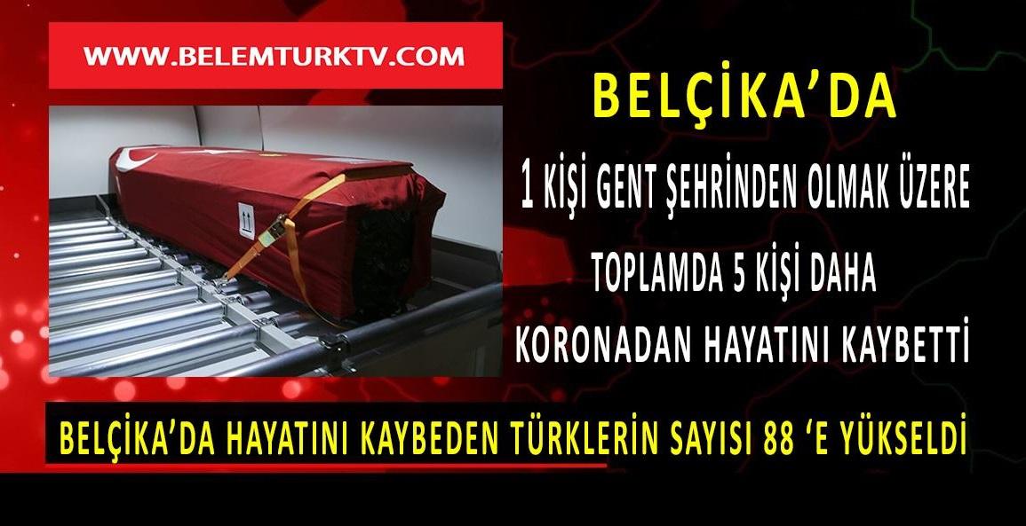 Belçika'da koronadan ölen Türklerin sayısı 5 kişi daha artarak 88'e ulaştı.