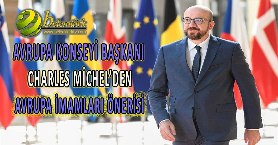 AB Konseyi Başkanı Michel'den 'Avrupa'da imam eğitimi'  önerisi…