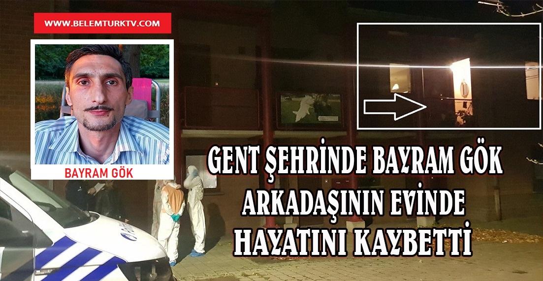 Belçika'nın Gent şehrinde Bayram Gök arkadaşının evinde hayatını kaybetti.
