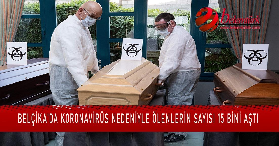 Belçika'da koronavirüs nedeniyle ölenlerin sayısı 15 bini geçti.