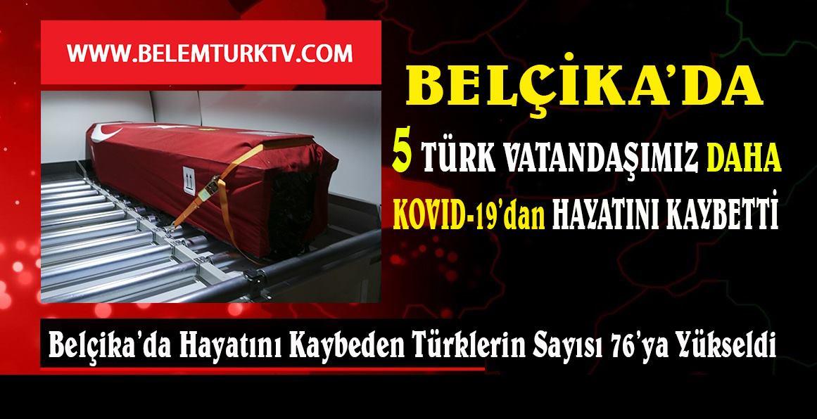 Belçika'da son 2 günde 5 Türk vatandaşımız daha koronadan hayatını kaybetti.
