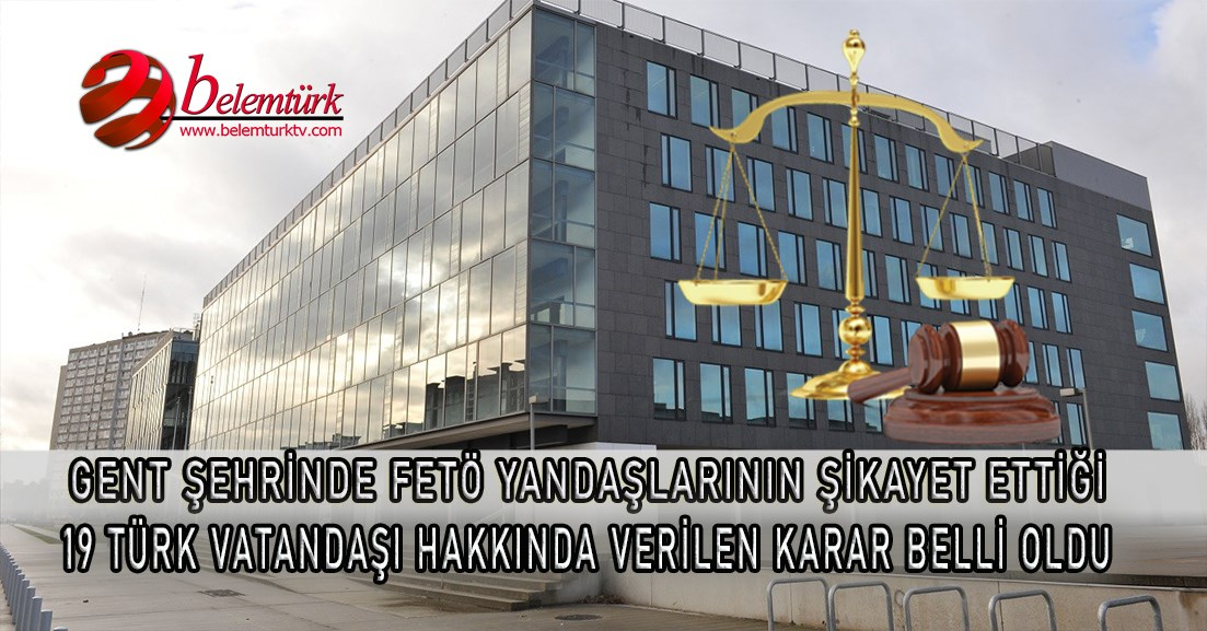 Belçika'da FETÖ yandaşlarının şikayet ettiği 19 Türk vatandaşı hakkında verilen karar belli oldu.