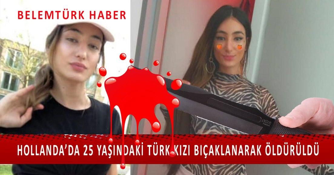 Hollanda'da 25 yaşındaki Türk kızı bıçaklanarak öldürüldü.