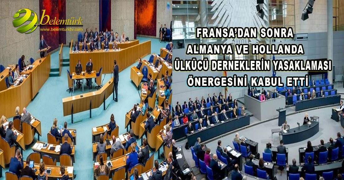 Fransa'dan sonra Hollanda ve Almanya ülkücü derneklerin yasaklanması önergesini kabul etti