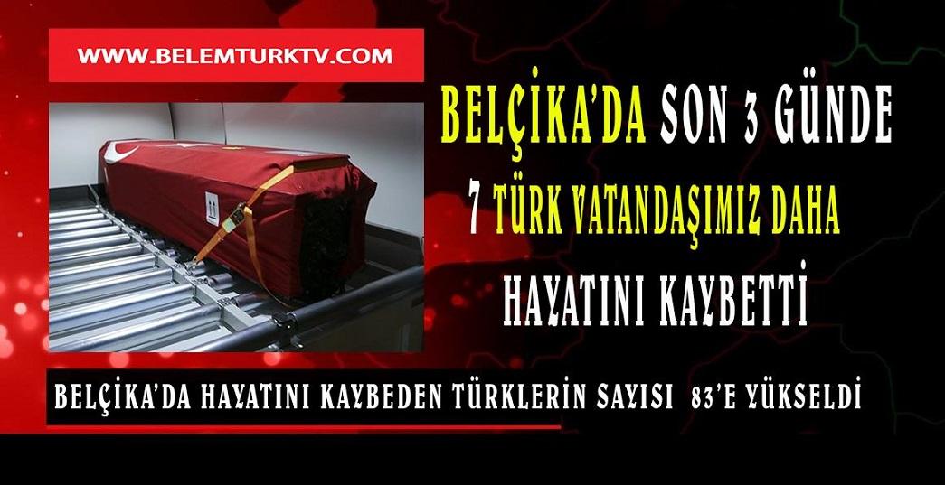 Belçika'da, son 3 günde 7  Türk vatandaşımız daha koronadan hayatını kaybetti.