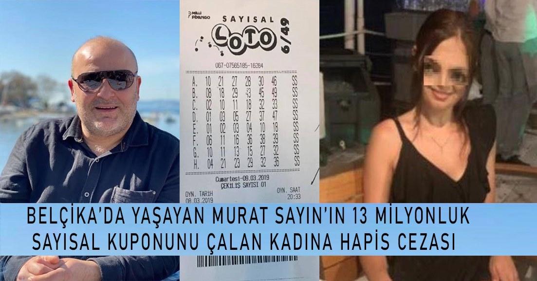 Belçika'da yaşayan Murat Sayın'ın 13 milyonluk sayısal loto kuponunu çalan kadına hapis cezası