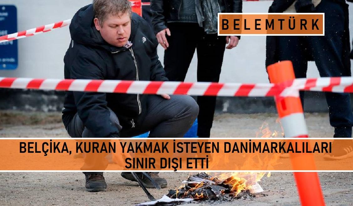 Belçika'da Kuran yakmak isteyen Danimarkalılara sınır dışı.