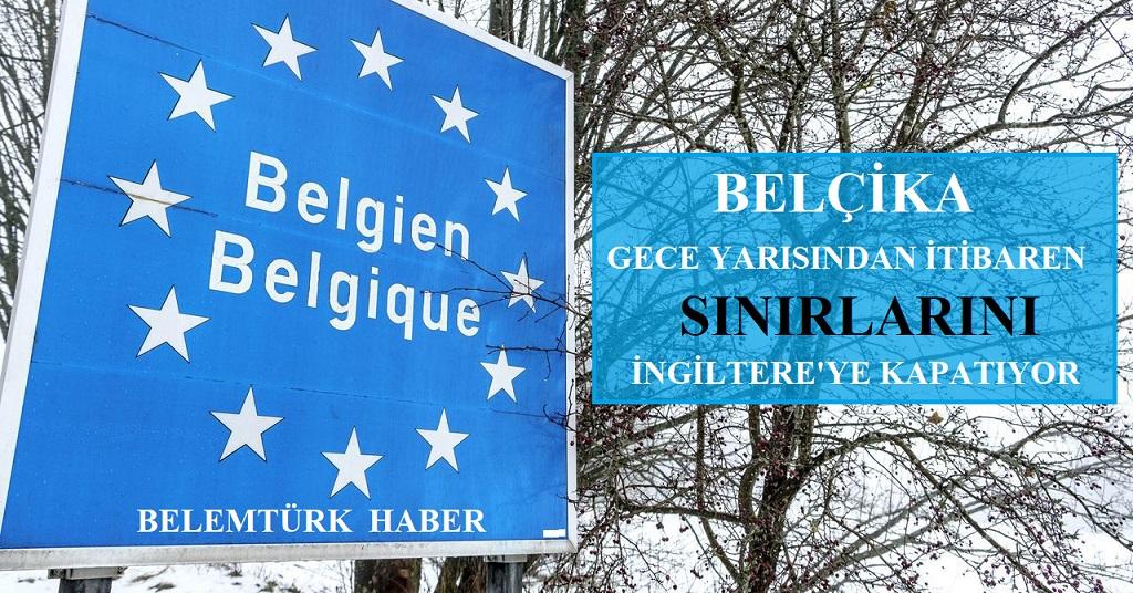 Belçika, gece yarısından itibaren sınırlarını İngiltere'ye kapatıyor