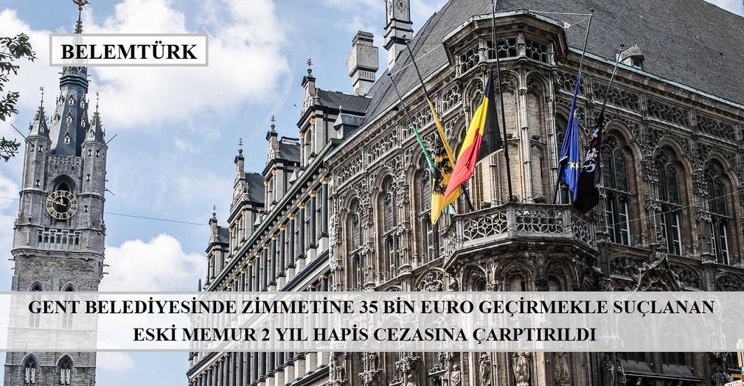 Gent belediyesinde zimmetine 35 bin euro geçirmekle suçlanan eski memura 2 yıl hapis cezası.