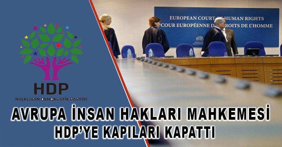 Avrupa İnsan Hakları Mahkemesi HDP'nin başvurusunu kabul edilemez buldu.