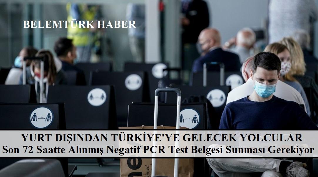 Yurt dışından Türkiye'ye gelecek yolcuların son 72 saatte alınmış PCR(-) sonuç belgesi sunması gerekiyor