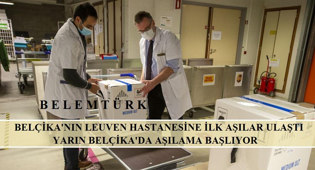 Belçika'da yarın aşılama başlıyor. Leuven hastanesine ilk aşılar ulaştı.