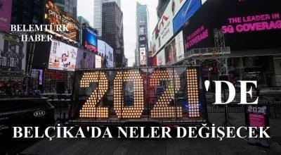 BELÇİKA'DA 2021 YILINDA NELER DEĞİŞECEK