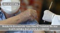 Belçika'da koronavirüs aşısı olan 82 yaşındaki  bir kişi 5 gün sonra hayatını kaybetti.