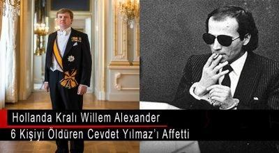 Hollanda Kralı 6 kişiyi vurarak öldüren Cevdet Yılmaz'ı affetti