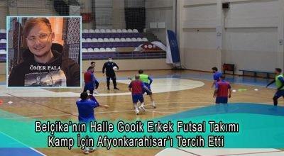 Belçika'da, başkanlığını Ömer Pala'nın yaptığı Halle Gooik erkek futsal takımı kamp için Afyonkarahisar'ı tercih etti.