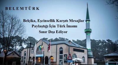 Belçika, eşcinsellik karşıtı mesajlar paylaştığı için Türk imamı  sınır dışı ediyor.
