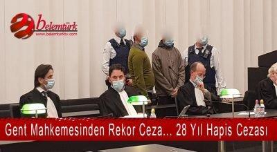 Belçika Gent mahkemesinden rekor ceza. 28 yıl hapis cezası