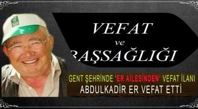 Belçika'nın Gent Şehrinde Er Ailesinden Vefat İlanı… Abdülkadir Er Vefat Etti.