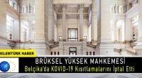 Brüksel Yüksek Mahkemesi KOVID-19 Kısıtlamalarını İptal Etti.