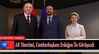 AB yönetimi, yarın Cumhurbaşkanı Erdoğan ile görüşecek