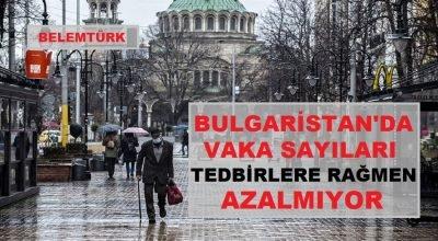 Bulgaristan'da vaka sayıları tedbirlere rağmen azalmıyor