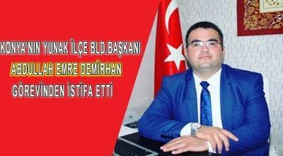Konya'nın Yunak İlçe Belediye Başkanı görevinden istifa etti.
