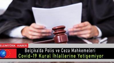 Belçika'da polis ve ceza mahkemeleri Covid-19 kural ihlallerine yetişemiyor.