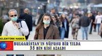 Bulgaristan'ın nüfusu bir yılda 35 bin kişi azaldı