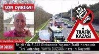 Belçika'da yaşanan trafik kazasında Türk vatandaşı Yahya Düzgün hayatını kaybetti
