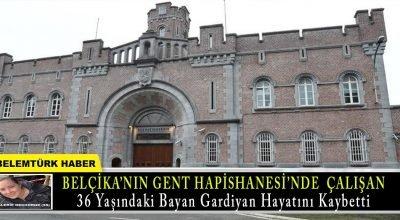 Belçika'nın Gent hapishanesinde çalışan bayan gardiyan hayatını kaybetti.