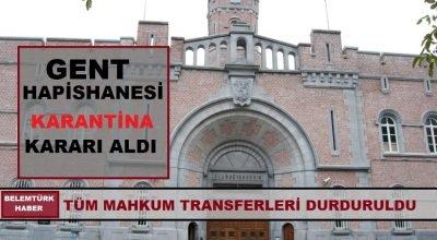 Gent hapishanesi karantina kararı aldı, tüm  mahkum transferleri durduruldu.