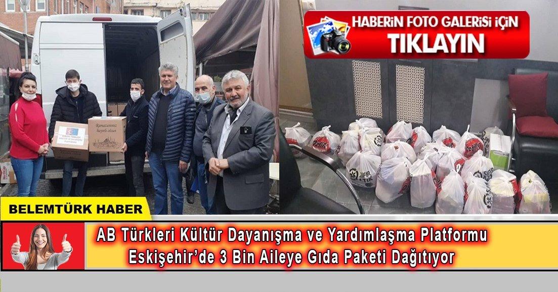 Avrupa  Türkleri Kültür Dayanışma ve Yardımlaşma Platformu Eskişehir'de 3 bin aileye gıda paketi dağıtıyor