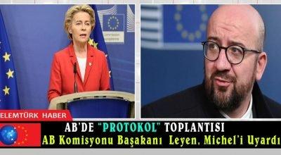 """AB'de """"protokol"""" toplantısı: Leyen, Michel'i uyardı"""