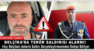 Belçika polisi ırkçı askerin terör saldırısı gerçekleştirmesinden endişe ediyor.